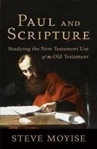 Paul and Scripture: Studying the New Testament Use of the Old Testament Moyise, Steve Heftet
