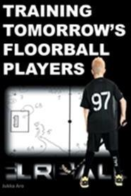 Training Tomorrow's Floorball Players:New and challenging floorball drills Books on Demand