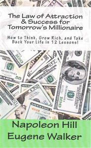 The Law of Attraction and Success for Tomorrow's Millionaire!: How to Think, Grow Rich, and Take Back Your Life in 12 Lessons Createspace Independent Publishing Platform